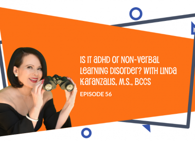 Episode 56Is it ADHD or Non-Verbal Learning Disorder with Linda Karanzalis, M.S., BCCS